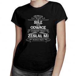 Prosiłam Boga o siłę oraz odwagę, zamiast tego zesłał mi mojego męża - damska koszulka z nadrukiem