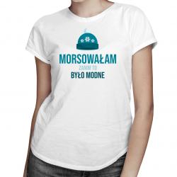 Morsowałam zanim to było modne - damska koszulka z nadrukiem