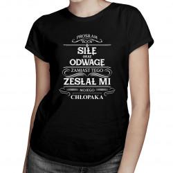 Prosiłam Boga o siłę i odwagę, zamiast tego zesłał mi mojego chłopaka - damska koszulka z nadrukiem