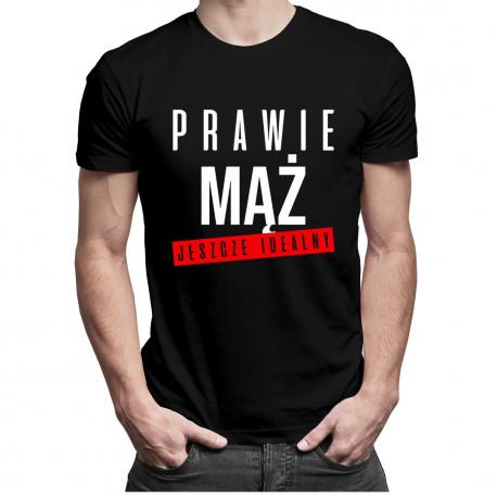 Prawie mąż - jeszcze idealny - męska koszulka z nadrukiem