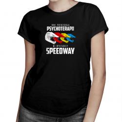 Inni potrzebują psychoterapii, mi wystarczy speedway – damska koszulka z nadrukiem
