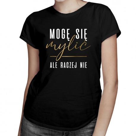 Mogę się mylić, ale raczej nie - damska koszulka z nadrukiem