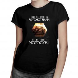 Inni potrzebują psychoterapii, mi wystarczy motocykl – damska koszulka z nadrukiem