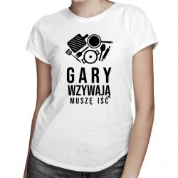 Gary wzywają, muszę iść - damska koszulka z nadrukiem