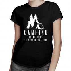 Camping to nie hobby, to sposób na życie - damska koszulka z nadrukiem