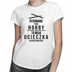 Rysowanie to nie hobby, to moja ucieczka od rzeczywistości - damska koszulka z nadrukiemKatalog Produkty