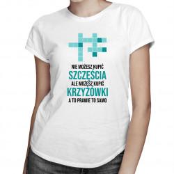 Nie możesz kupić szczęścia - krzyżówki - damska koszulka z nadrukiem