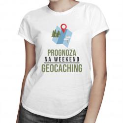 Prognoza na weekend: geocaching - damska koszulka z nadrukiem