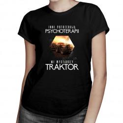 Inni potrzebują psychoterapii, mi wystarczy traktor - damska koszulka z nadrukiem
