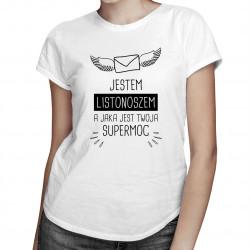 Jestem listonoszem, a jaka jest Twoja supermoc - damska koszulka z nadrukiem