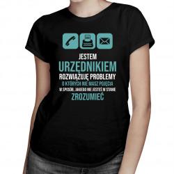 Jestem urzędnikiem, rozwiązuję problemy - damska koszulka z nadrukiem