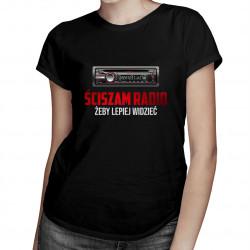Ściszam radio, żeby lepiej widzieć- damska koszulka z nadrukiem