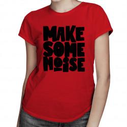 Make some noise - damska lub męska koszulka z nadrukiem