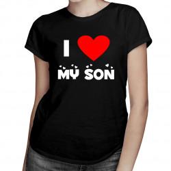 I love my son - damska koszulka z nadrukiem