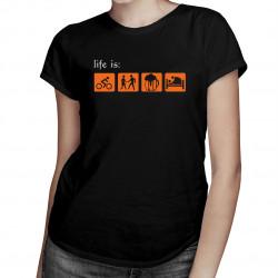 Life Is: ride, chat up, drink, fuck - damska koszulka z nadrukiem