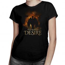 You really desire - damska koszulka z nadrukiem