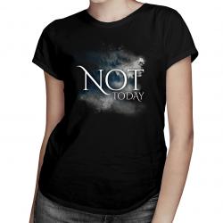 Not today - damska koszulka z nadrukiem