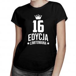 16 lat Edycja Limitowana - damska koszulka z nadrukiem - prezent na urodziny