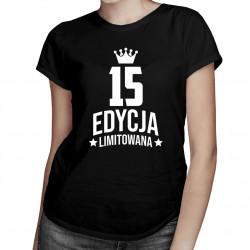 15 lat Edycja Limitowana - damska koszulka z nadrukiem - prezent na urodziny