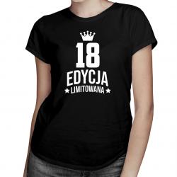 18 lat Edycja Limitowana - damska koszulka z nadrukiem - prezent na urodziny