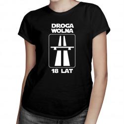 Droga wolna - 18 lat - damska koszulka z nadrukiem