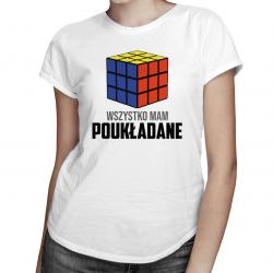 Wszystko mam poukładane - damska koszulka z nadrukiem