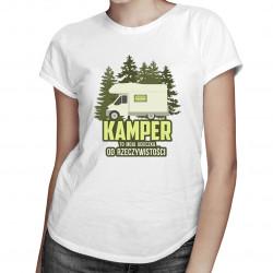 Kamper to moja ucieczka od rzeczywistości - damska koszulka z nadrukiem