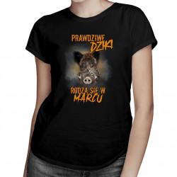 Prawdziwe dziki rodzą się w marcu – damska koszulka z nadrukiem