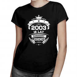 2003 Narodziny legendy 18 lat - damska koszulka z nadrukiem