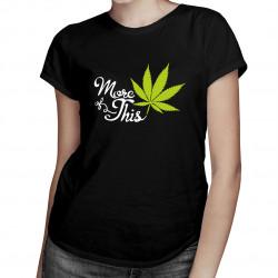 More Of This - damska koszulka z nadrukiem