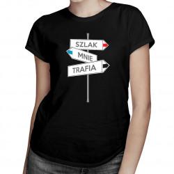 Szlak mnie trafia - damska koszulka z nadrukiem