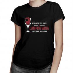 Jeśli masz zły dzień, to lampka wina zawsze Cię wysłucha - damska koszulka z nadrukiem