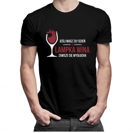 Jeśli masz zły dzień, to lampka wina zawsze Cię wysłucha - męska koszulka z nadrukiem
