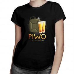 Piwo to moje paliwo - damska koszulka z nadrukiem