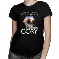 Inni potrzebują psychoterapii, mi wystarczą góry - damska koszulka z nadrukiem