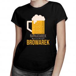 Na katarek najlepszy browarek - damska koszulka z nadrukiem