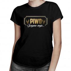 Piwo Ojczyzno moja... - damska koszulka z nadrukiem