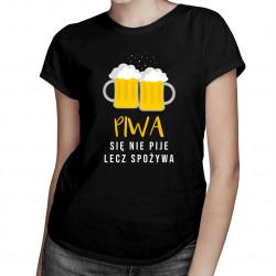 Piwa się nie pije lecz spożywa - damska koszulka z nadrukiem