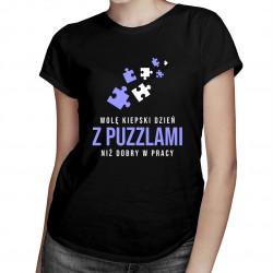 Wolę kiepski dzień z puzzlami, niż dobry w pracy - damska koszulka z nadrukiem