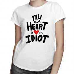 My heart is an idiot - damska koszulka z nadrukiem