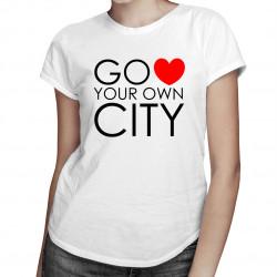Go Love Your Own City - damska koszulka z nadrukiem