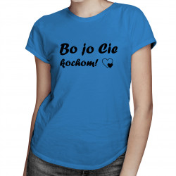 Bo jo Cie kochom! - damska koszulka z nadrukiem