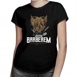 Jestem barberem, bo to moje powołanie - damska koszulka z nadrukiem