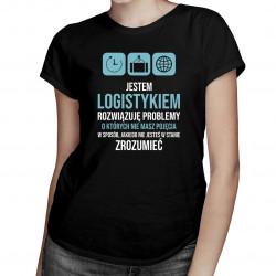 Jestem logistykiem, rozwiązuję problemy - damska koszulka z nadrukiem