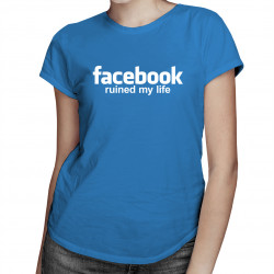 Facebook ruined my life