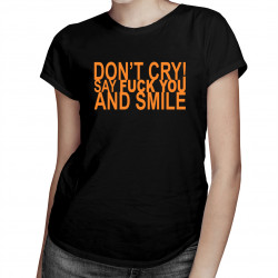 Don't cry! Say fuck you and smile