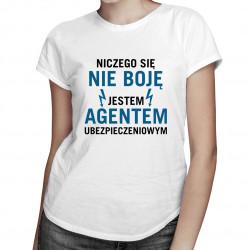 Niczego się nie boję - agent ubezpieczeniowy - damska koszulka z nadrukiem