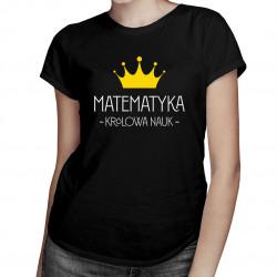 Matematyka – królowa nauk - damska koszulka z nadrukiem