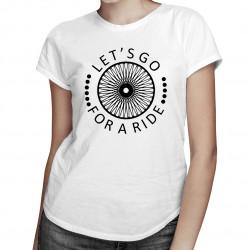 Let's go for a ride - damska koszulka z nadrukiem
