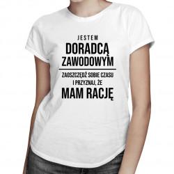 Jestem doradcą zawodowym - damska koszulka z nadrukiem